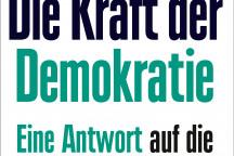 Buchcover - Die Kraft der Demokratie. Eine Antwort auf die autoritären Reaktionäre